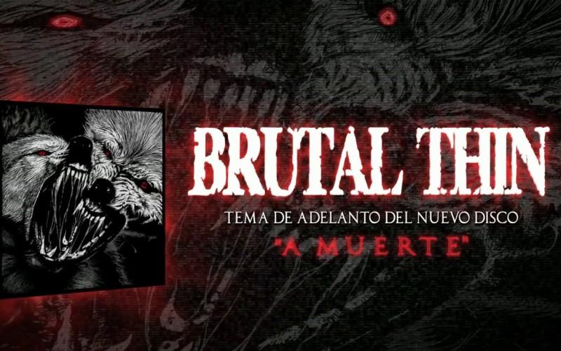 Brutal Thin «A Muerte»