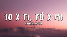 ROSALÍA, Ozuna – Yo x Ti, Tu x Mi