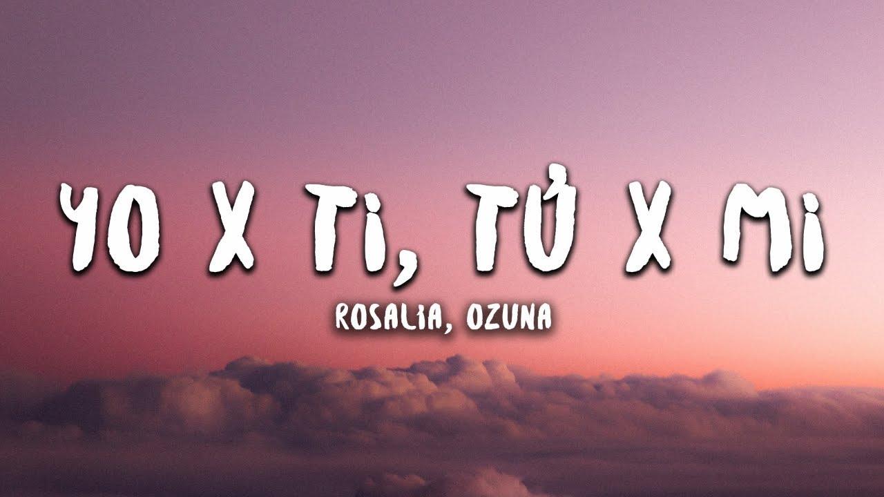 ROSALÍA, Ozuna - Yo x Ti, Tu x Mi