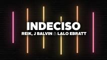Reik, J. Balvin, Lalo Ebratt – Indeciso