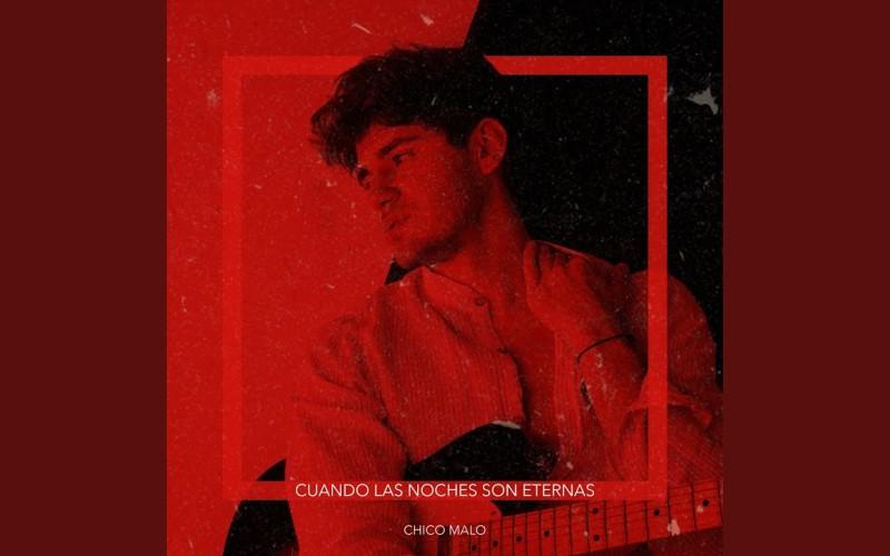 Cuando las noches son eternas el nuevo single de CHICO MALO