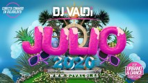 Sesion JULIO 2020 by DJ VALDI (Verano a ritmo de Reggaeton, Guaracha, Cachengue y Latino)