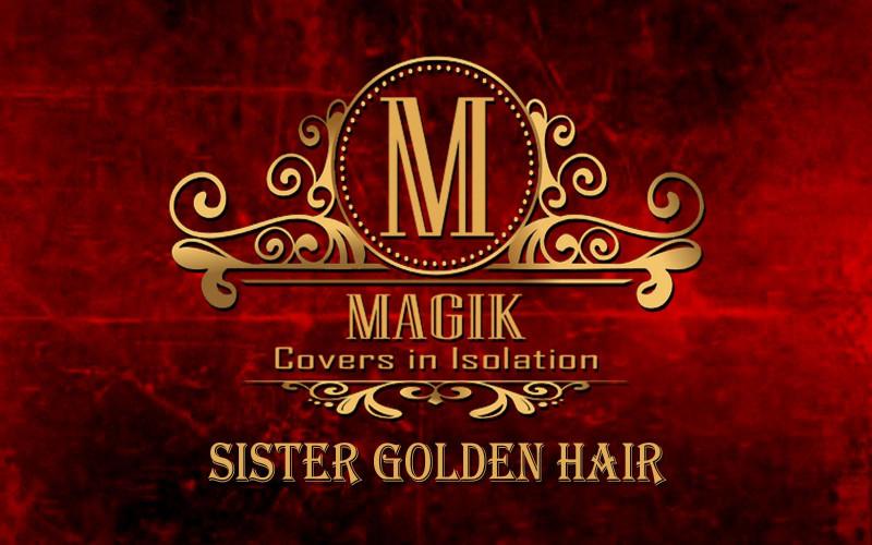 """MAGIK PRESENTA SU SEGUNDO SINGLE """"SISTER GOLDEN HAIR"""""""